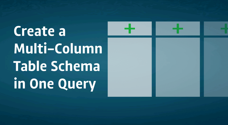 Create Table Schema in One Query
