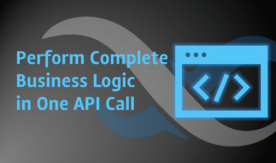 Perform Business Logic in One API Call