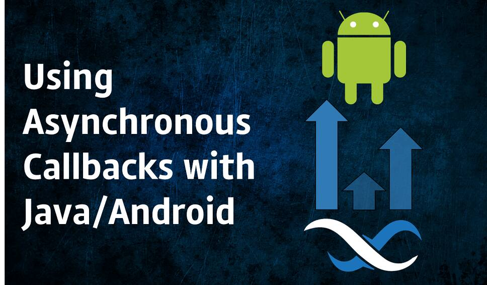 Using Asynchronous Callbacks with Java/Android