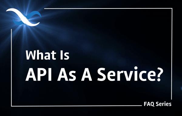 What is API as a Service? FAQ